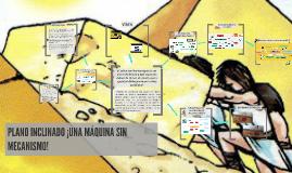 Copy of PLANO INCLINADO ¡UNA MÁQUINA SIN MECANISMO!