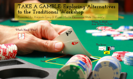 TAKE A GAMBLE: Exploring Alternatives to the Traditional Workshop