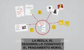 LA REGLA, EL DESARROLLO COGNITIVO Y EL PENSAMIENTO MORAL