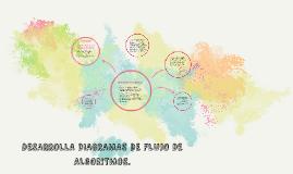 DESARROLLA DIAGRAMAS DE FLUJO DE ALGORITMOS.