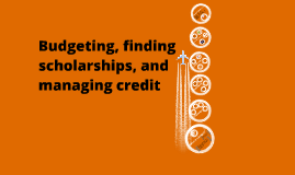 Budgeting, Scholarships, Credit