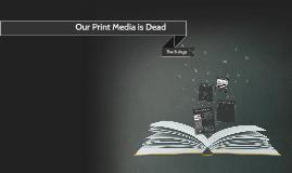 Print Media is Dead; A Eulogy