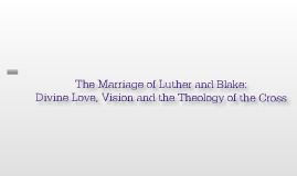 The Marriage of Luther and Blake: Divine Love, Vision and the Theology of the Cross