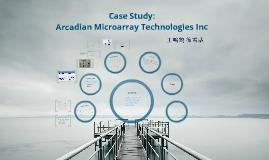 arcadian microarray technologies case Arcadian microarraytechnologies, incde' lonsumangga graharya suherman ( 29111043)rizky ginardy (29111018)jogi eliot primantoro.