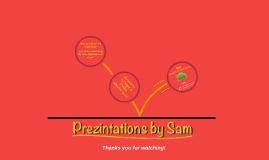 Prezintations by Sam