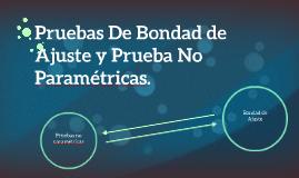 Pruebas De Bondad de Ajuste y Prueba No Paramétricas.