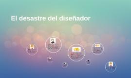 Copy of El desastre del diseñador