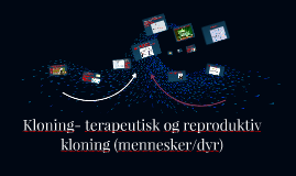 Copy of Kloning- terapeutisk og reproduktiv kloning