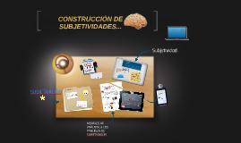 CONSTRUCCION DE SUBJETIVIDADES