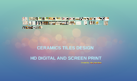 Copy of CERAMICS TILES DESIGN HD INKJET AND SCREEN PRINT