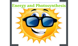 Copy of Energy and Photosynthesis
