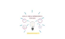 Copy of ZEAL & SINGLE-MINDEDNESS FOR GOD