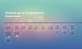 Copy of Historia de la Economía en Guatemala