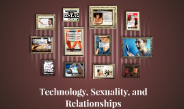 Technology, Sexuality, Relationships