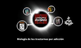 Biología de los trastornos por adicción
