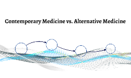 Contemporary Medicine vs. Alternative Medicine
