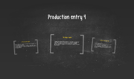 Production entry 4