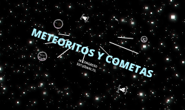 Copy of Meteoritos y Cometas