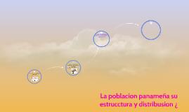 La poblacion panameña su estrucctura y distribusion ¿