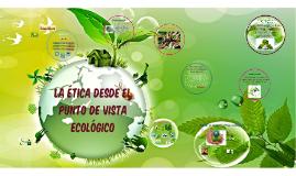 La Ética desde el punto de vista Ecológico