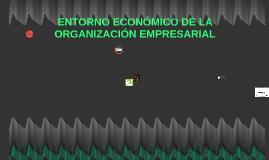 ENTORNO ECONÓMICO DE LA ORGANIZACIÓN EMPRESARIAL