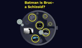 Batman is Br- Schizoidman?