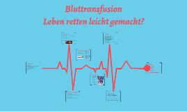 Bluttransfusion - Leben retten leicht gemacht