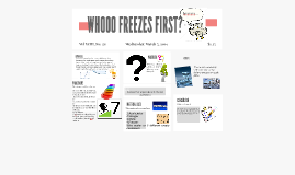 WHAT FREEZES FIRST?