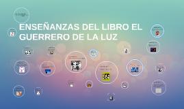 ENSEÑANZAS DEL LIBRO EL GUERRERO DE LA LUZ