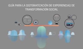 GUÍA PARA LA SISTEMATIZACIÓN DE EXPERIENCIAS DE TRANSFORMACI