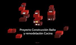 Proyecto Construcción Baño 2 y remodelación Cocina