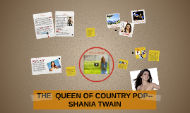 THE  QUEEN OF COUNTRY POP--SHANIA TWAIN