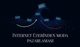 İNTERNET ÜZERİNDEN MODA PAZARLAMASI
