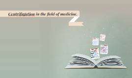 Centrifugation in the field of medicine