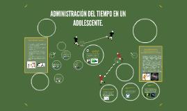 Copy of ADMINISTRACIÓN DEL TIEMPO EN UN ADOLESCENTE.