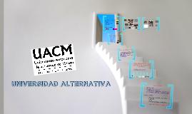 Copy of UACM UNIVERSIDAD ALTERNATIVA