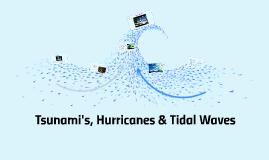 Tsunami's, Hurricanes & Tidal Waves