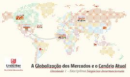 Unidade 1 - A Globalização dos Mercados e o Cenário Atual