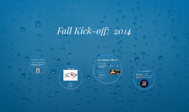 Fall Kick-off:  2014