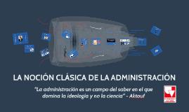 Copy of LA NOCIÓN CLÁSICA DE LA ADMINISTRACIÓN