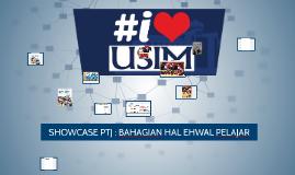 Copy of SHOWCASE PTJ : BAHAGIAN HAL EHWAL PELAJAR