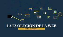 Copy of LA EVOLUCIÓN DE LA WEB