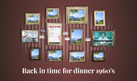Back in time for dinner 1960's