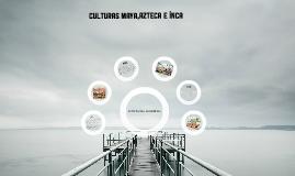 CULTURAS MAYA AZTECA E INCA