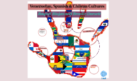 Venezuelan Spainish & Chilean Cultures