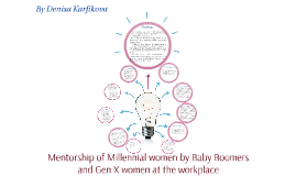 Mentorship of Millennial women by Baby Boomers and Gen X wom