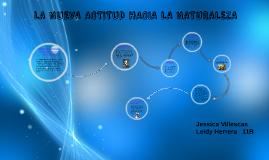 Copy of LA NUEVA ACTITUD HACIA LA NATURALEZA