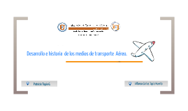Copy of Copy of Desarrollo e historia  de los medios de transporte  Aéreo.