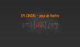 EM CINZAS - PEÇA DE TEATRO