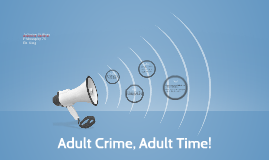 Adult crime, Adult time!
